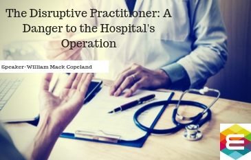 the-disruptive-practitioner-a-danger-to-the-hospitals-operation
