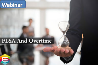 the-flsa-and-overtime-–-understanding-the-new-rules-and-evaluating-your-system-for-compliance