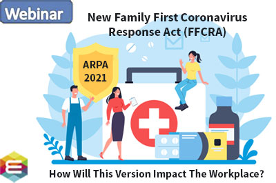 the-american-rescue-plan-act-arpa-of-2021-new-family-first-coronavirus-response-act-ffcra-is-back-how-will-this-version-impact-the-workplace